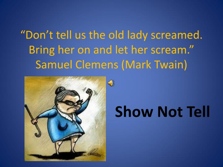 don t tell us the old lady screamed bring her on and let her scream samuel clemens mark twain