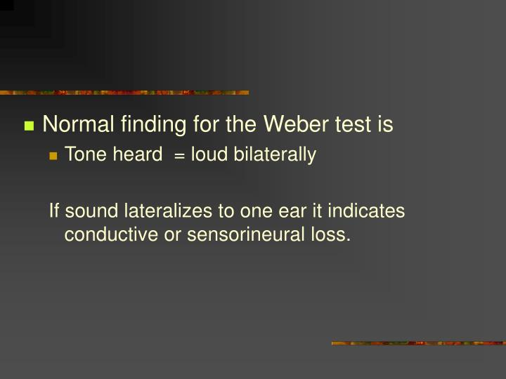 Normal finding for the Weber test is