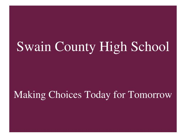 swain county high school making choices today for tomorrow n.