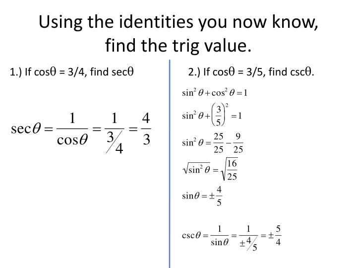 Using the identities you now know, find the trig value.