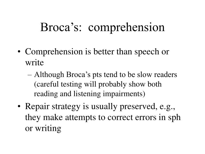 Broca's:  comprehension