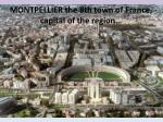 montpellier the 8th town of france capital of the region
