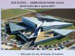 our school ambrussum middle school which looks like a spacecraft