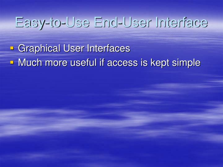 Easy-to-Use End-User Interface