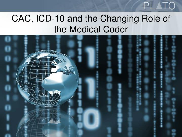 CAC, ICD-10 and the Changing Role of the Medical Coder