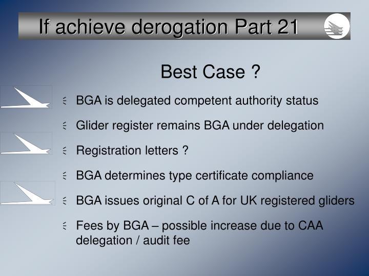 If achieve derogation Part 21