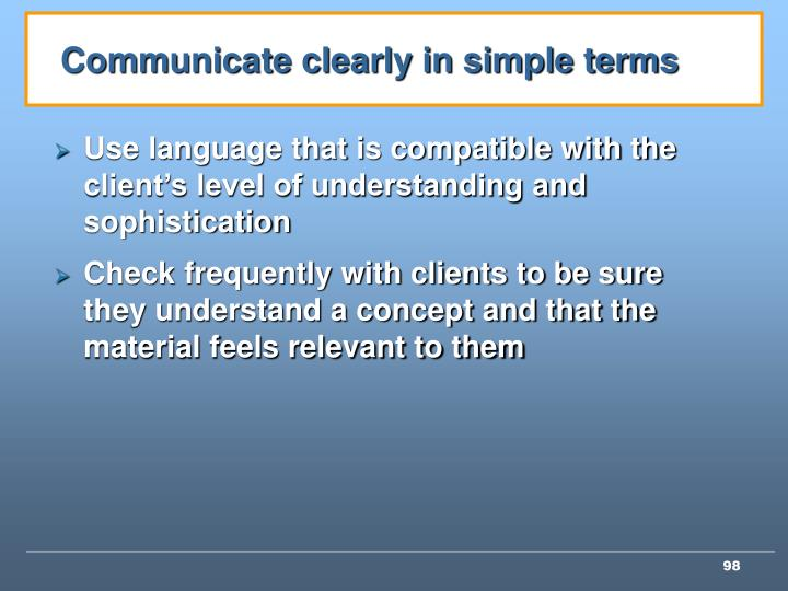 Communicate clearly in simple terms