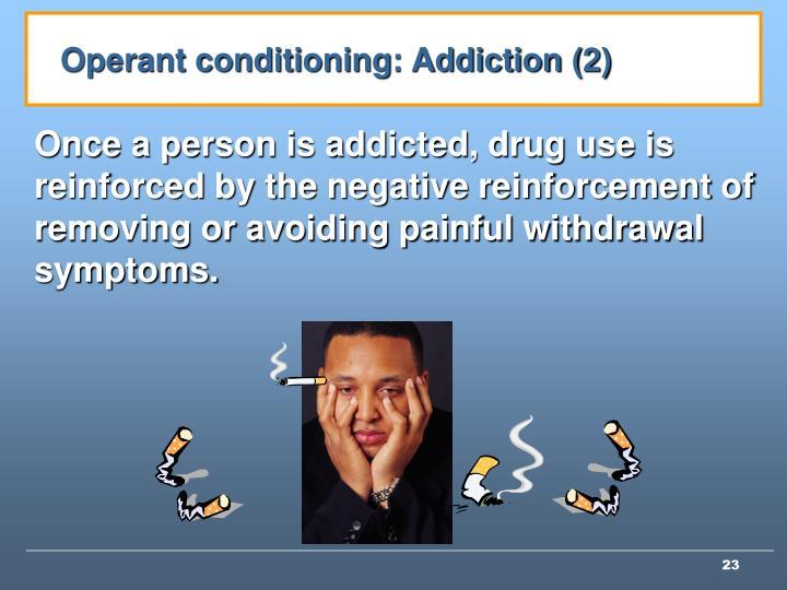 Operant conditioning: Addiction (2)