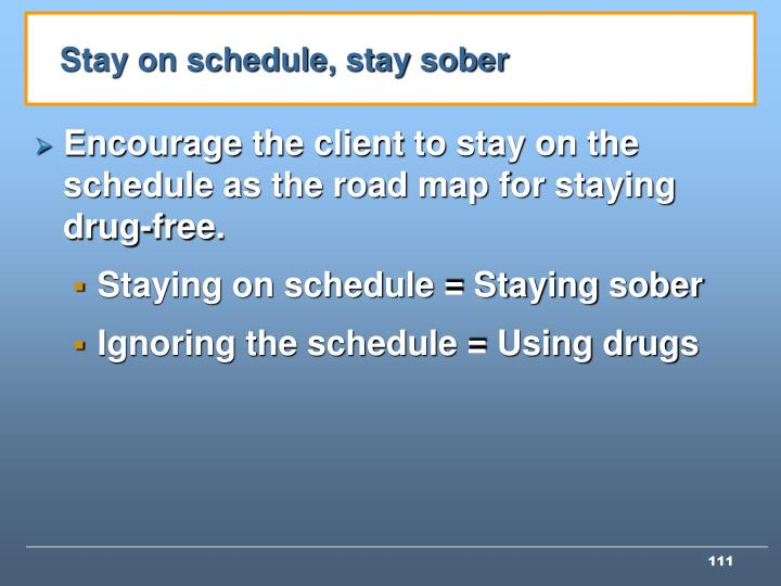 Stay on schedule, stay sober