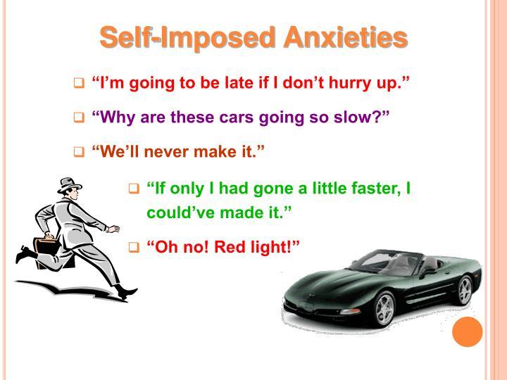 Self-Imposed Anxieties