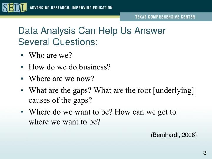 Data analysis can help us answer several questions