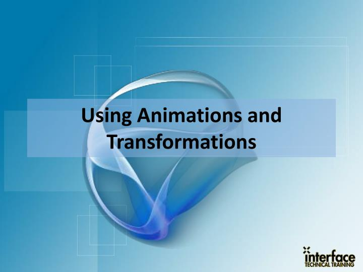 Using Animations and Transformations