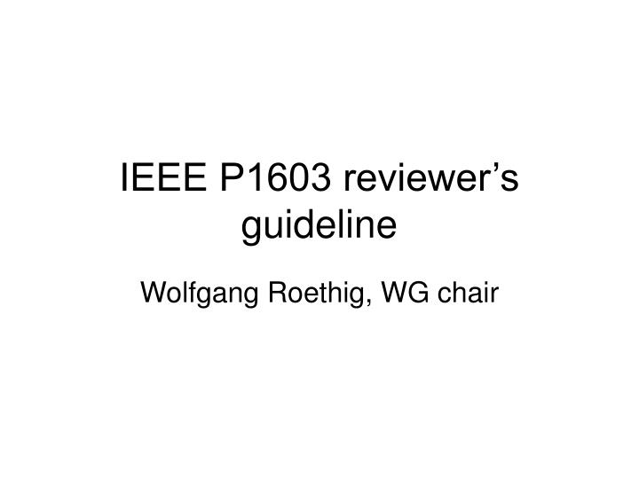 PPT - IEEE P1603 reviewer's guideline PowerPoint