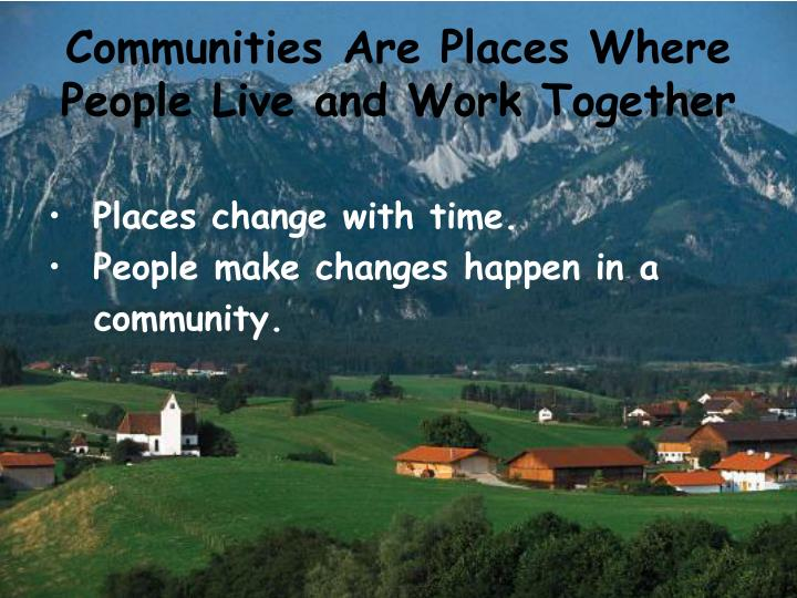 Communities Are Places Where People Live and Work Together