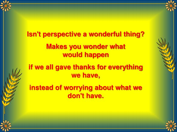 Isn't perspective a wonderful thing?