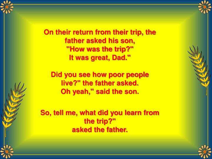 On their return from their trip, the father asked his son,
