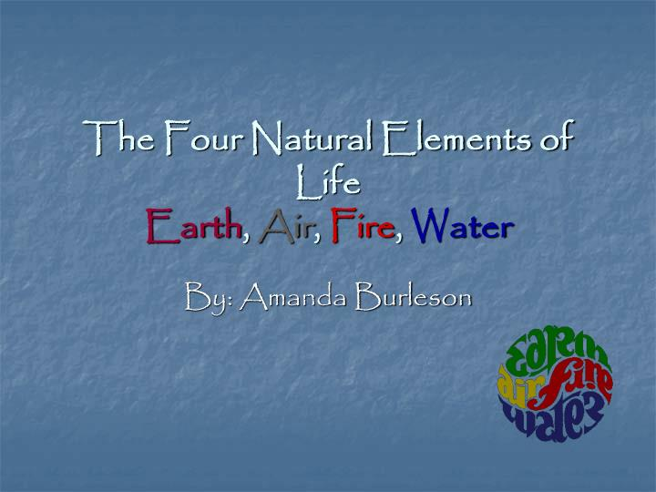 the four natural elements of life earth air fire water n.