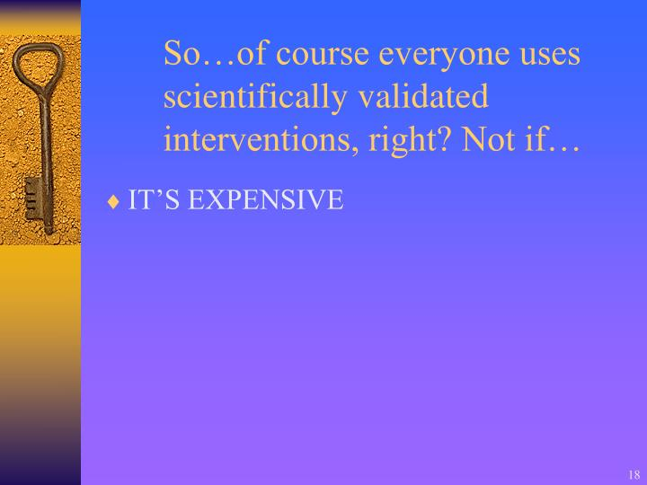 So…of course everyone uses scientifically validated interventions, right? Not if…