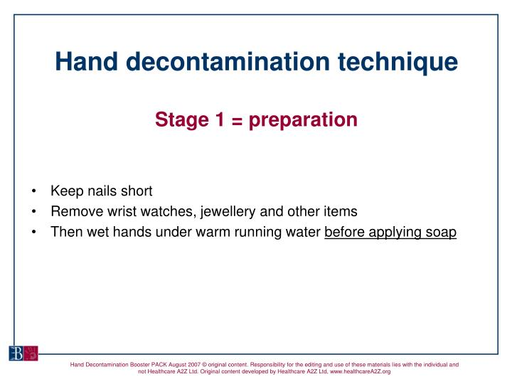 hand decontamination Hand decontamination historical term reduction of the number of microorganisms on hands by a cleaning agent with antimicrobial properties.
