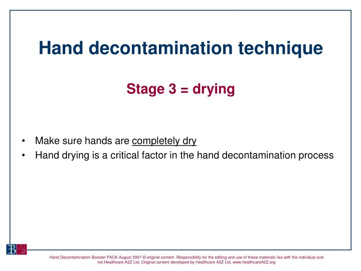 hand decontamination Educated about the standard principles of infection prevention and control and trained in hand decontamination, the use of personal protective equipment.