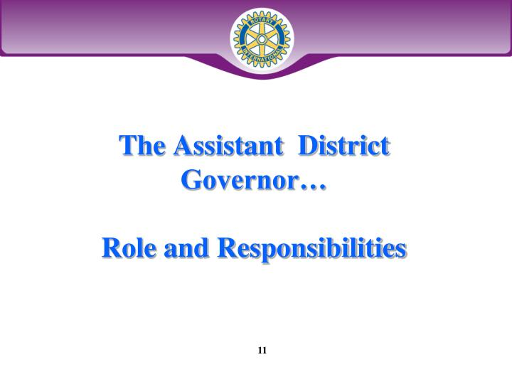 The Assistant  District Governor…