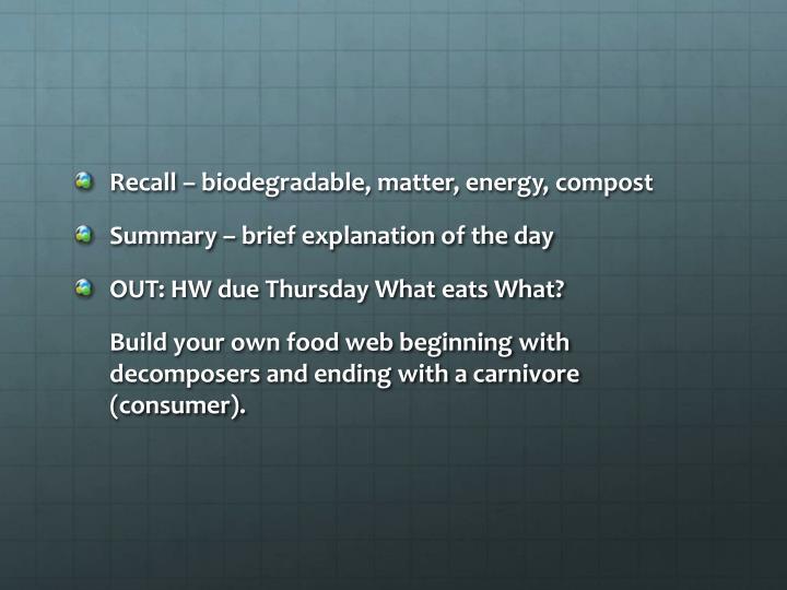 Recall – biodegradable, matter, energy, compost