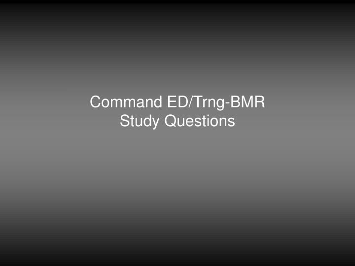 command ed trng bmr study questions n.