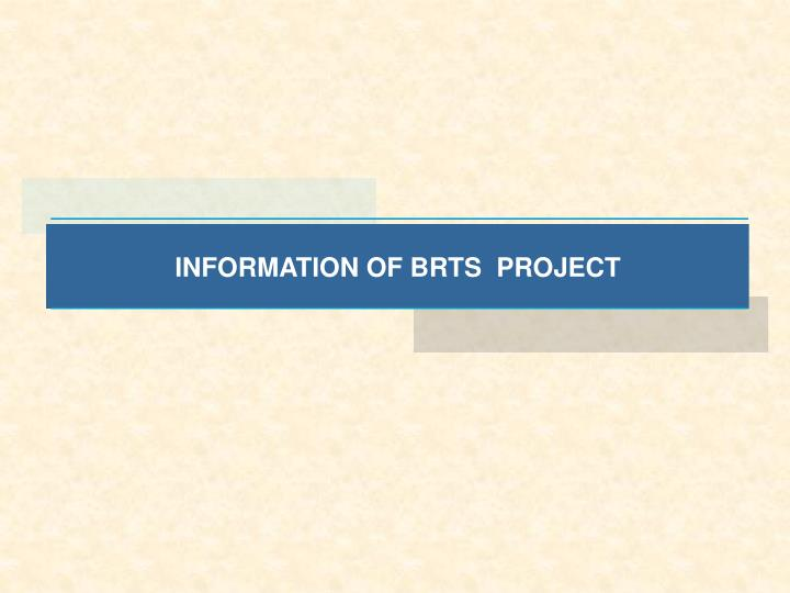 INFORMATION OF BRTS  PROJECT