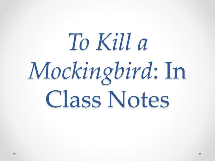 Ppt To Kill A Mockingbird In Class Notes Powerpoint Presentation