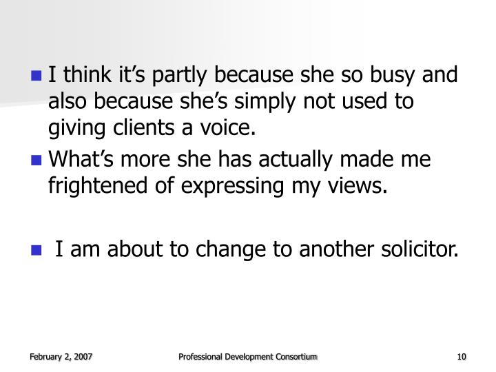 I think it's partly because she so busy and also because she's simply not used to giving clients a voice.