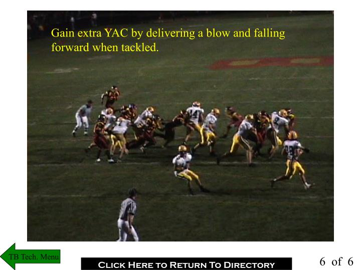 Gain extra YAC by delivering a blow and falling forward when tackled.