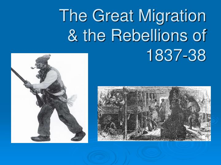 the great migration the rebellions of 1837 38 n.