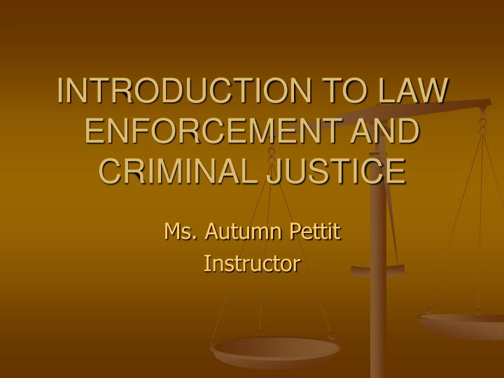 PPT - INTRODUCTION TO LAW ENFORCEMENT AND CRIMINAL JUSTICE ...
