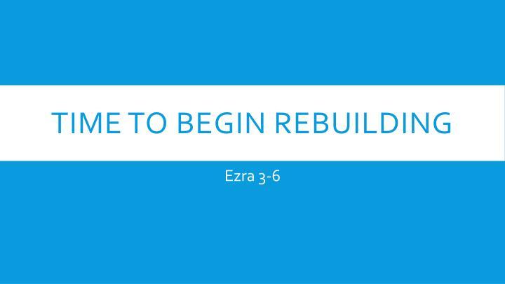 Time to Begin Rebuilding