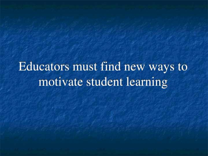 Educators must find new ways to motivate student learning