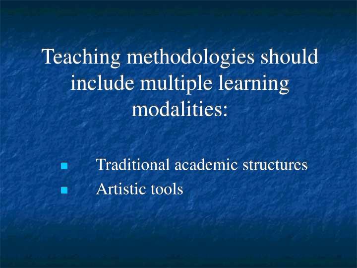 Teaching methodologies should include multiple learning modalities