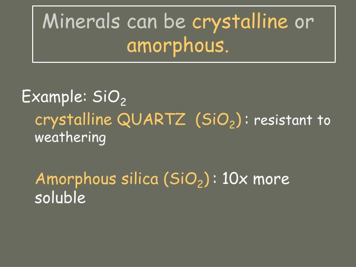 Minerals can be crystalline or amorphous