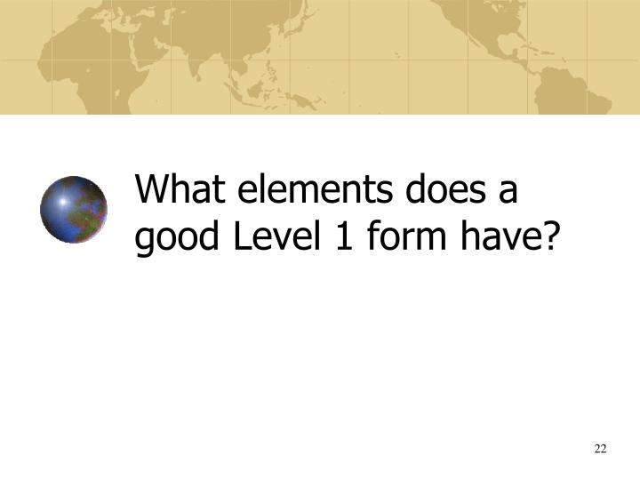 What elements does a good Level 1 form have?