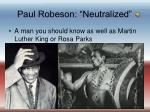 paul robeson neutralized