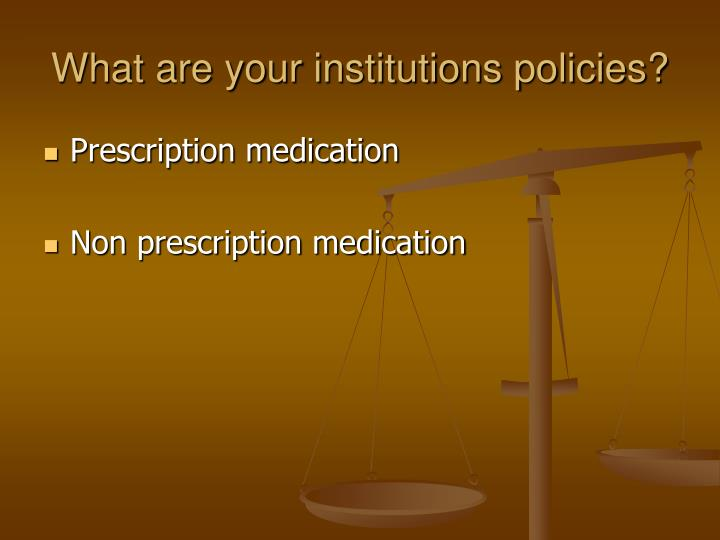 What are your institutions policies?