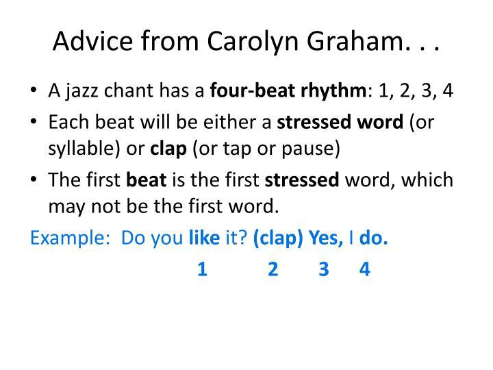 Advice from Carolyn Graham. . .