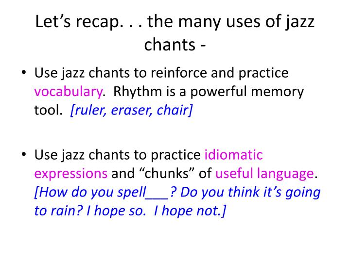 Let's recap. . . the many uses of jazz chants -