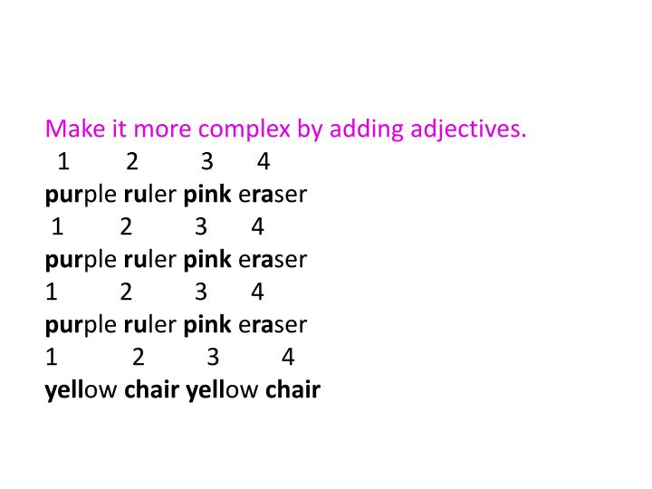 Make it more complex by adding adjectives.