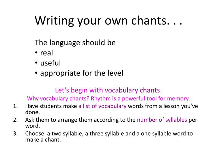 Writing your own chants. . .