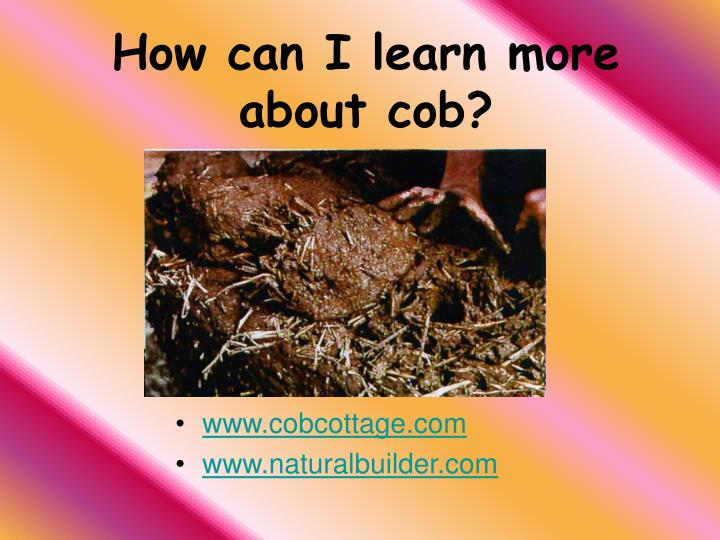 How can I learn more about cob?