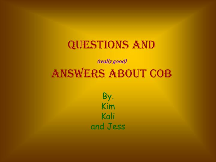 Questions and really good answers about cob