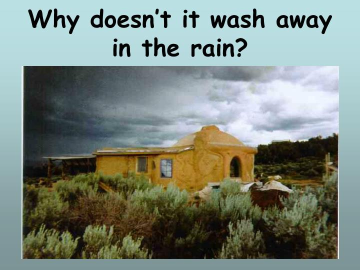 Why doesn't it wash away in the rain?
