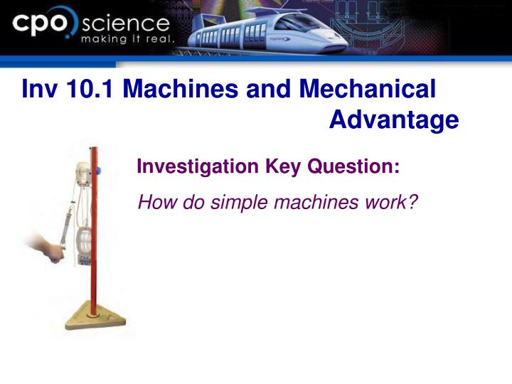 Inv 10.1 Machines and Mechanical 							Advantage