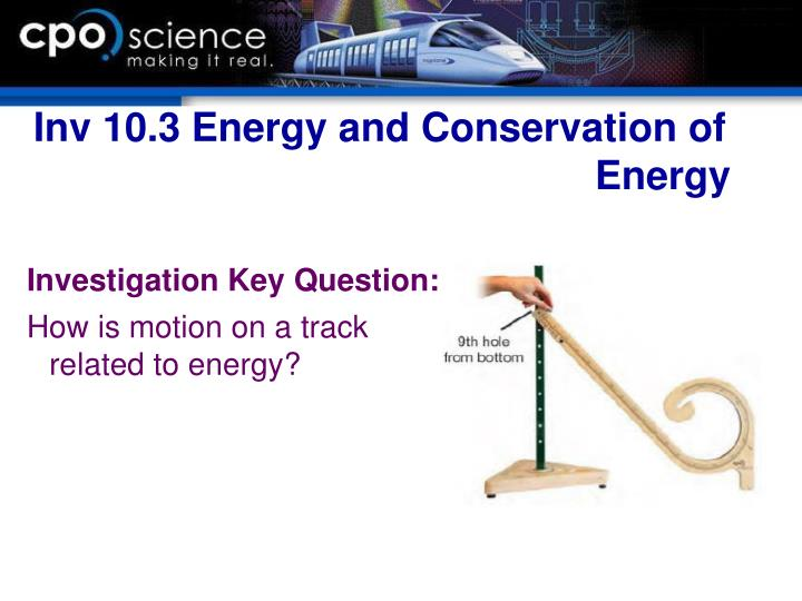 Inv 10.3 Energy and Conservation of 								Energy