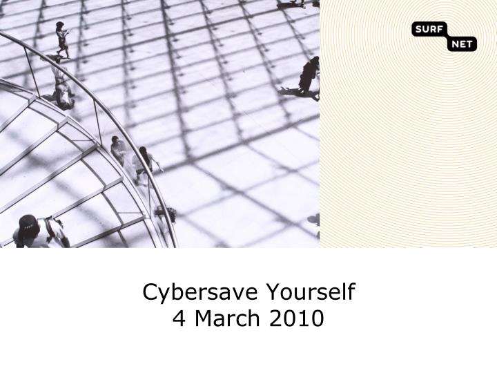 Cybersave yourself 4 march 2010